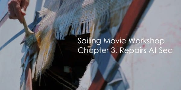 Sailing Movie Workshop - Chapter 3, Major Repairs At Sea