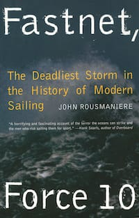 Fastnet, Force 10: The Deadliest Storm in the History of Modern Sailing by John Rousmaniere