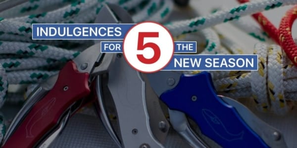 5 Indulgences to Start the Upcoming Sailing Season